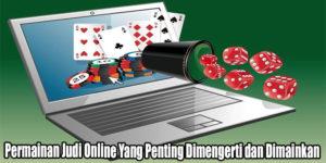 Permainan Judi Online Yang Penting Dimengerti dan Dimainkan