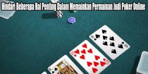 Hindari Beberapa Hal Penting Dalam Memainkan Permainan Judi Poker Online