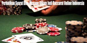 Perhatikan Syarat Bisa Menang Dalam Judi Baccarat Online Indonesia